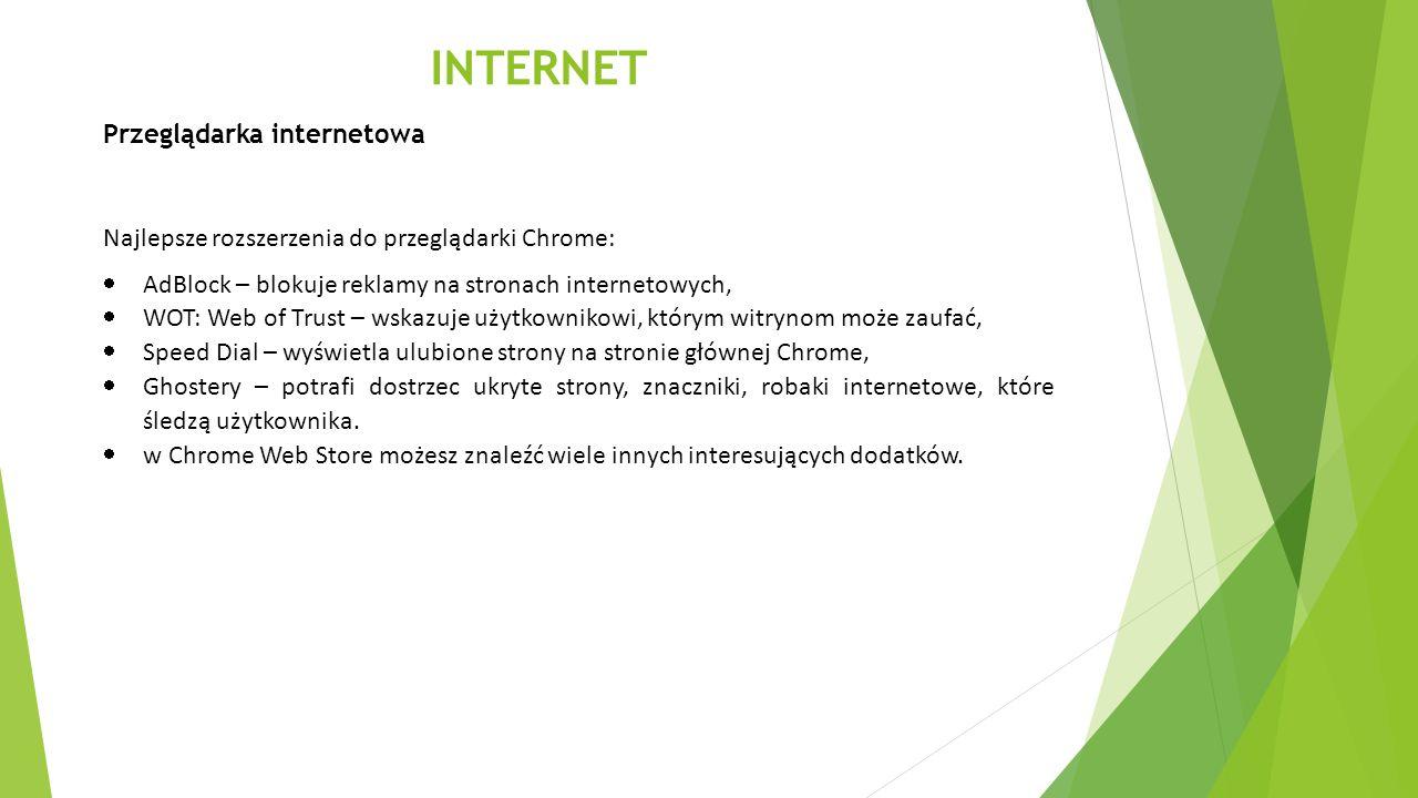 INTERNET Przeglądarka internetowa Najlepsze rozszerzenia do przeglądarki Chrome:  AdBlock – blokuje reklamy na stronach internetowych,  WOT: Web of