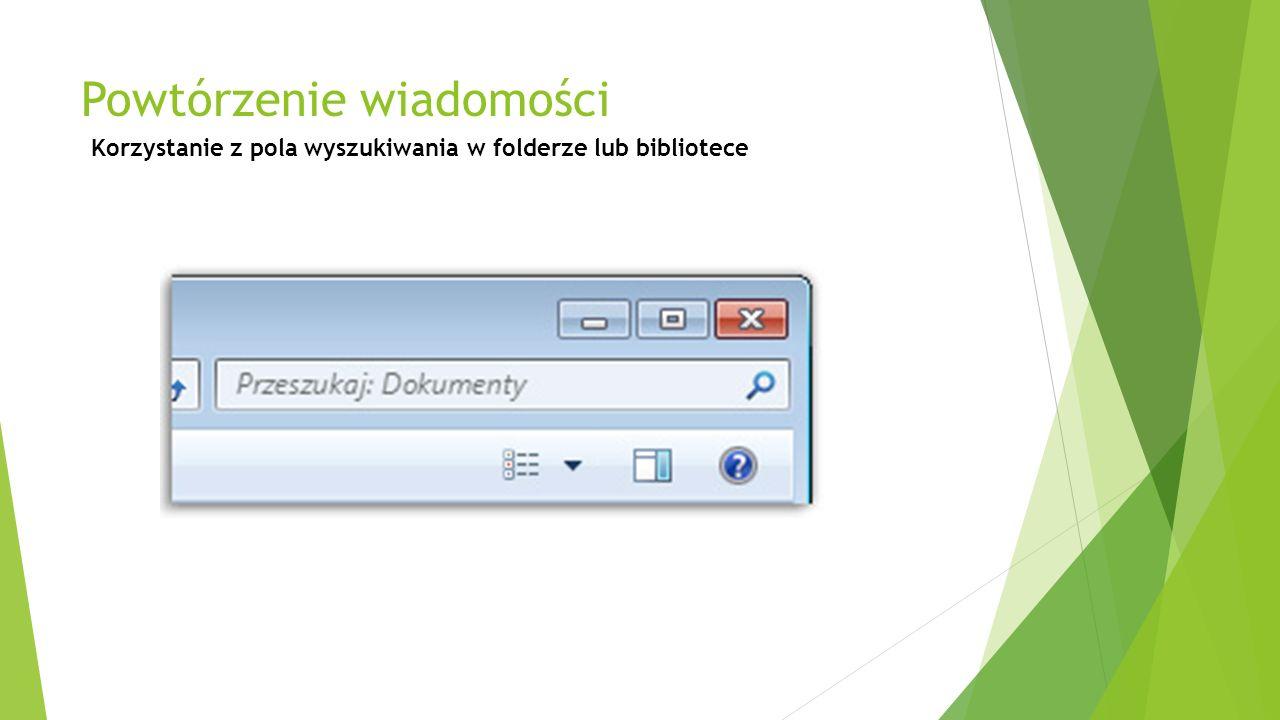 Powtórzenie wiadomości Korzystanie z pola wyszukiwania w folderze lub bibliotece