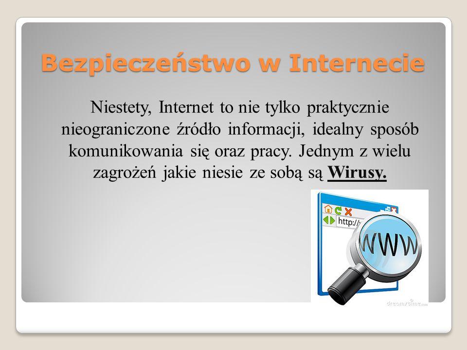 Bezpieczeństwo w Internecie Niestety, Internet to nie tylko praktycznie nieograniczone źródło informacji, idealny sposób komunikowania się oraz pracy.
