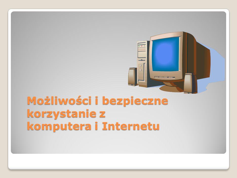 Możliwości i bezpieczne korzystanie z komputera i Internetu