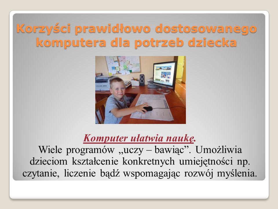 Korzyści prawidłowo dostosowanego komputera dla potrzeb dziecka Komputer ułatwia naukę.