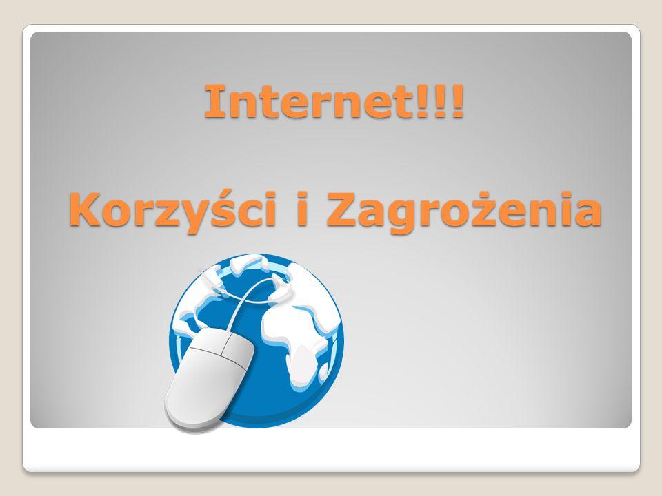 Internet!!! Korzyści i Zagrożenia
