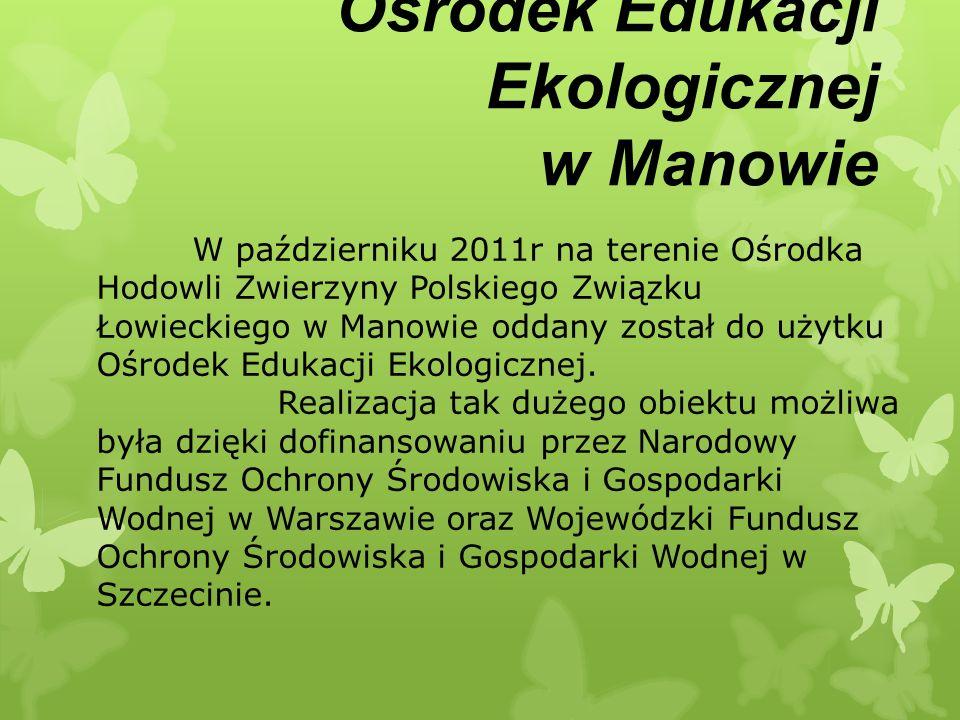 W październiku 2011r na terenie Ośrodka Hodowli Zwierzyny Polskiego Związku Łowieckiego w Manowie oddany został do użytku Ośrodek Edukacji Ekologicznej.