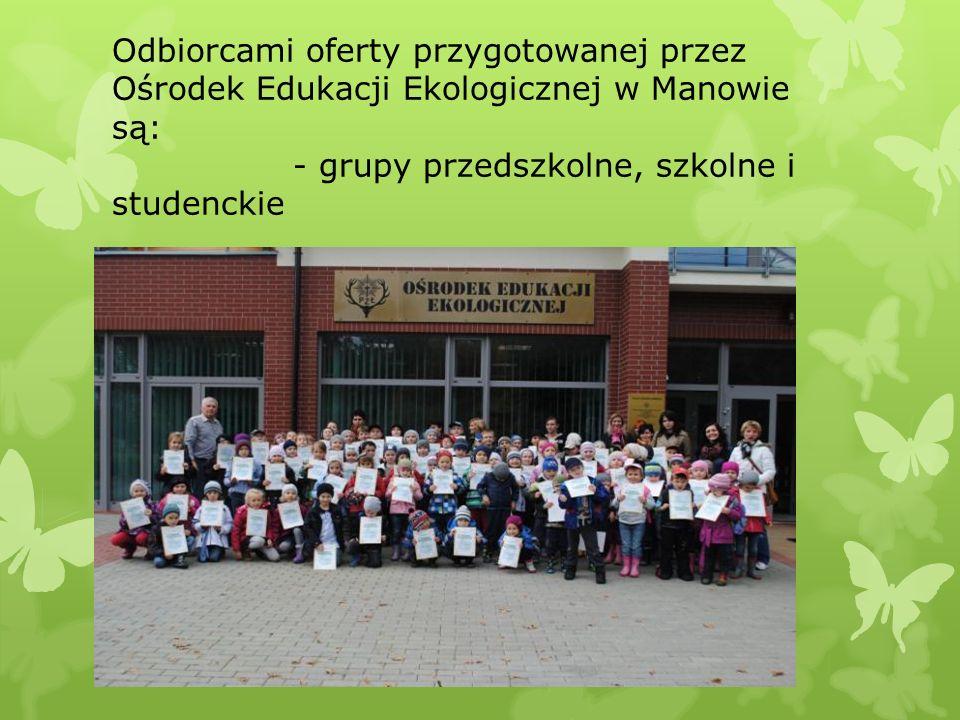 Odbiorcami oferty przygotowanej przez Ośrodek Edukacji Ekologicznej w Manowie są: - grupy przedszkolne, szkolne i studenckie