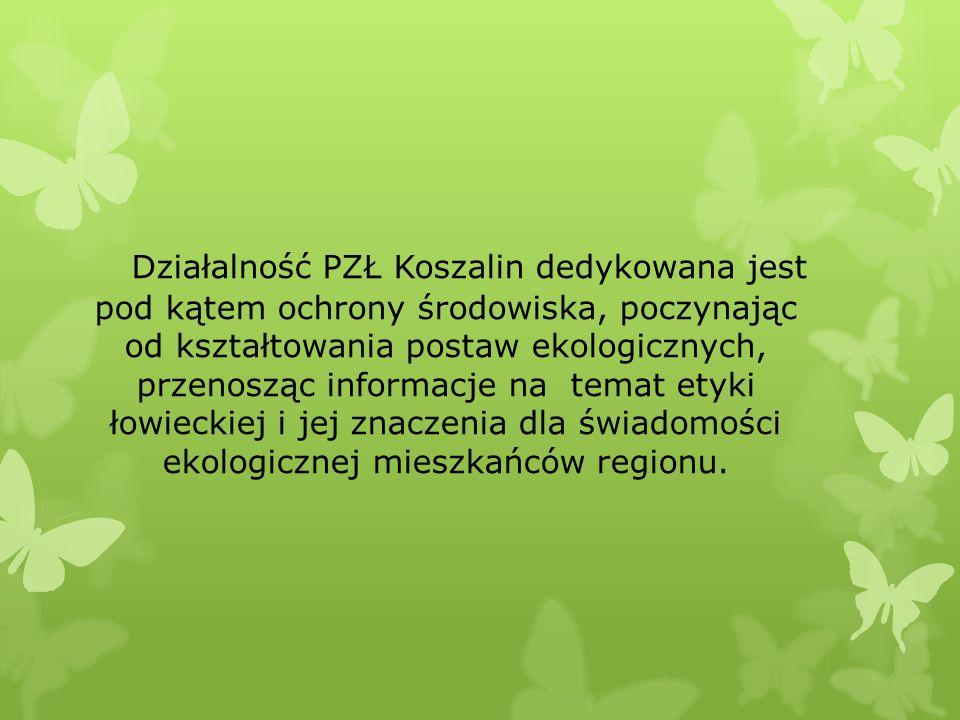 Działalność PZŁ Koszalin dedykowana jest pod kątem ochrony środowiska, poczynając od kształtowania postaw ekologicznych, przenosząc informacje na temat etyki łowieckiej i jej znaczenia dla świadomości ekologicznej mieszkańców regionu.