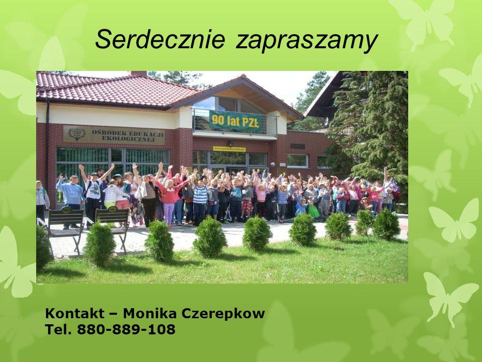 Serdecznie zapraszamy Kontakt – Monika Czerepkow Tel. 880-889-108