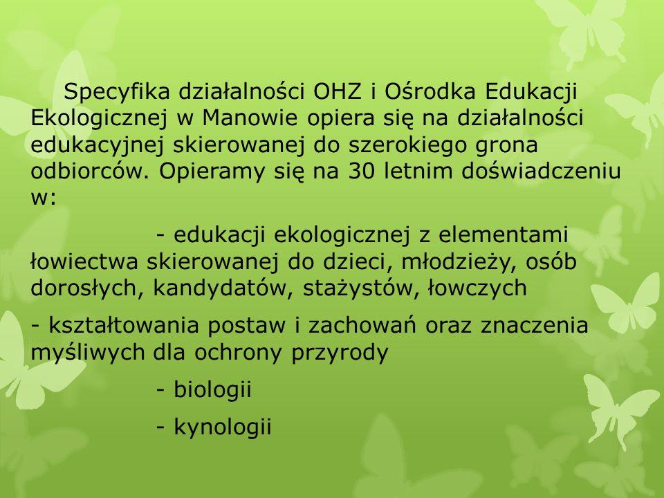 Specyfika działalności OHZ i Ośrodka Edukacji Ekologicznej w Manowie opiera się na działalności edukacyjnej skierowanej do szerokiego grona odbiorców.
