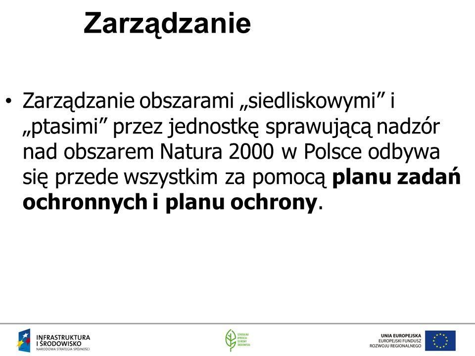 """Zarządzanie Zarządzanie obszarami """"siedliskowymi i """"ptasimi przez jednostkę sprawującą nadzór nad obszarem Natura 2000 w Polsce odbywa się przede wszystkim za pomocą planu zadań ochronnych i planu ochrony."""