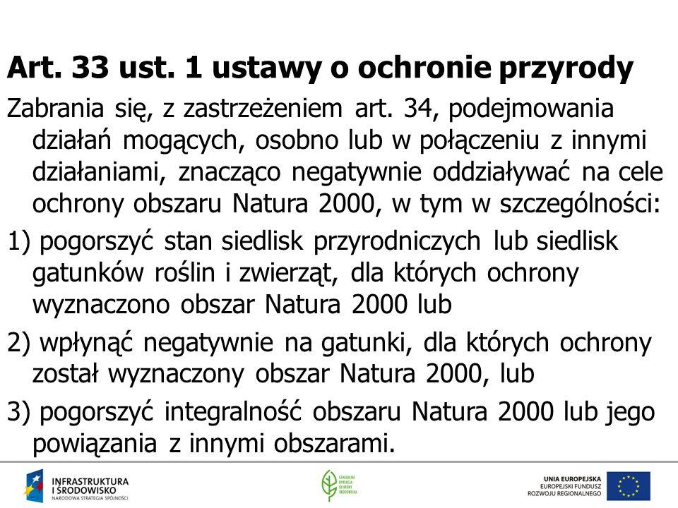 Art. 33 ust. 1 ustawy o ochronie przyrody Zabrania się, z zastrzeżeniem art. 34, podejmowania działań mogących, osobno lub w połączeniu z innymi dział