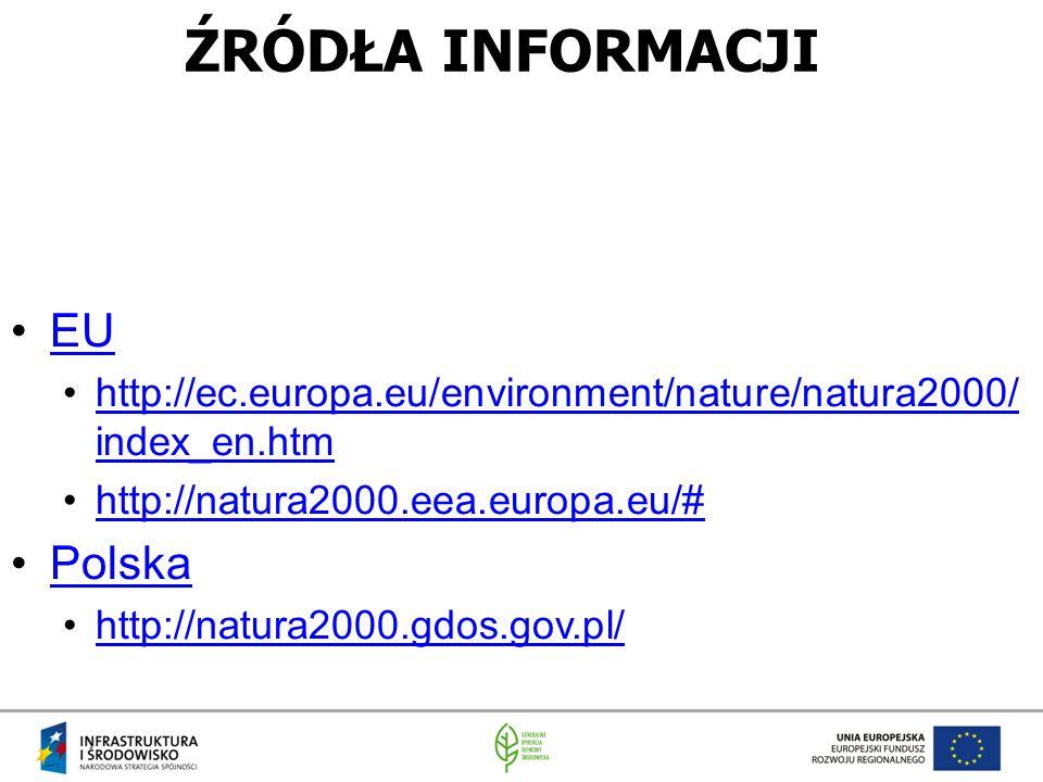 ŹRÓDŁA INFORMACJI EU http://ec.europa.eu/environment/nature/natura2000/ index_en.htmhttp://ec.europa.eu/environment/nature/natura2000/ index_en.htm http://natura2000.eea.europa.eu/# Polska http://natura2000.gdos.gov.pl/