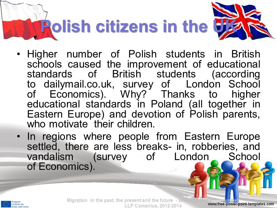"""Sources: http://wyborcza.pl/1,76842,13039965,Od_2001_r__liczba_Polakow_w_ Anglii_wzrosla_dziesieciokrotnie_.html http://wyborcza.pl/1,76842,13367610,Polak_w_oczach_Brytyjczyka__zr zedliwy__niechlujny_.html#ixzz2bg59eR5U http://wyborcza.pl/1,76842,13822334,Na_Wyspach_tam__gdzie_miesz kaja_imigranci_np__z_Polski_.html#ixzz2bg5vUIbT http://wyborcza.pl/1,76842,11778824,Wiecej_Polakow_w_UK__lepsze_ wyniki_w_nauce.html#ixzz2bg7Icghs Bartosz Janiszewski w tekście """"Przybyli, zobaczyli, pokochali, zostali """"Wprost nr 21/2012 (1527) http://forum.gazeta.pl/forum/t,wykszta%B3ciuch.html Migration in the past, the present and the future - problems and opportunities LLP Comenius, 2012-2014"""