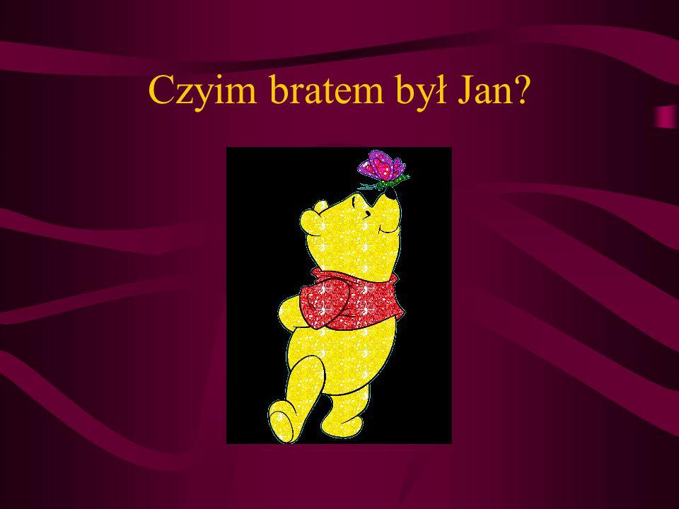 Czyim bratem był Jan