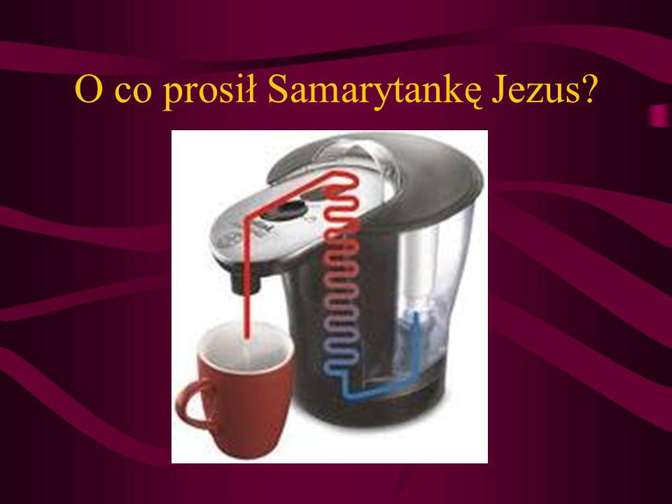 O co prosił Samarytankę Jezus?