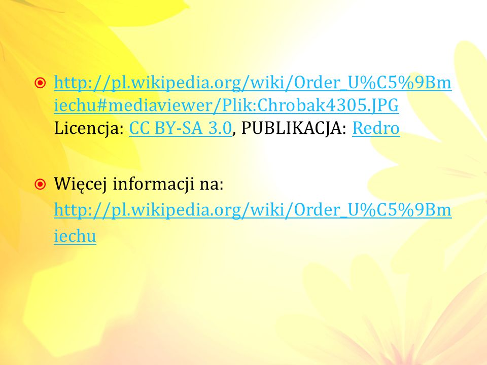  http://pl.wikipedia.org/wiki/Order_U%C5%9Bm iechu#mediaviewer/Plik:Chrobak4305.JPG Licencja: CC BY-SA 3.0, PUBLIKACJA: Redro http://pl.wikipedia.org