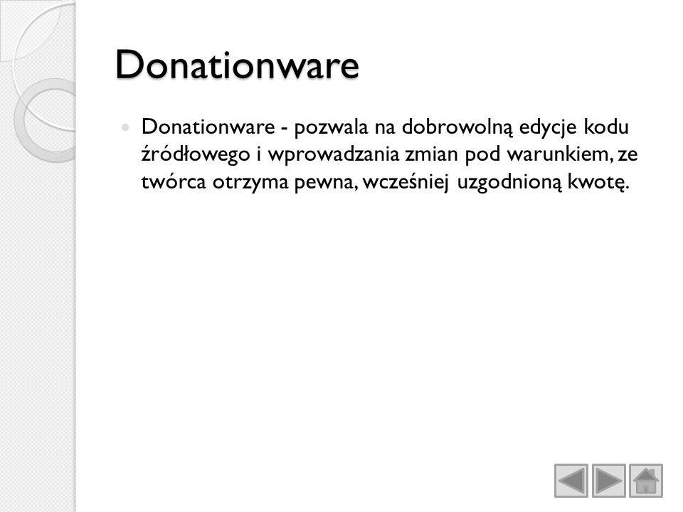 Donationware Donationware - pozwala na dobrowolną edycje kodu źródłowego i wprowadzania zmian pod warunkiem, ze twórca otrzyma pewna, wcześniej uzgodnioną kwotę.