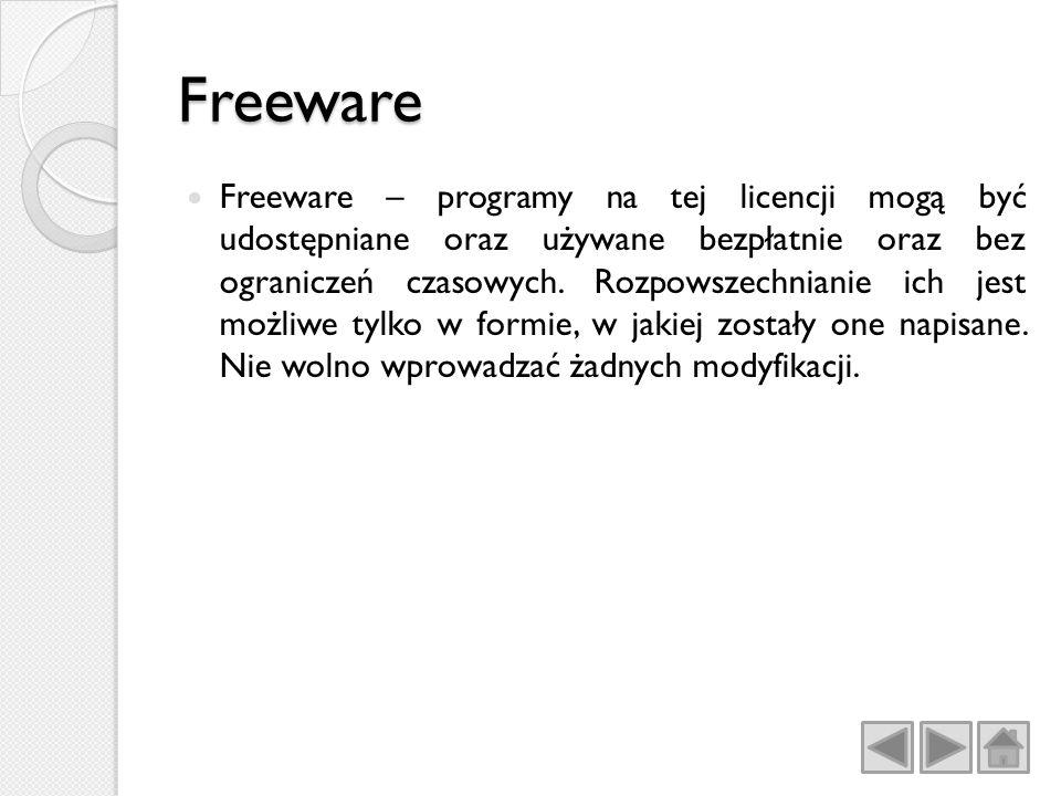 Freeware Freeware – programy na tej licencji mogą być udostępniane oraz używane bezpłatnie oraz bez ograniczeń czasowych.