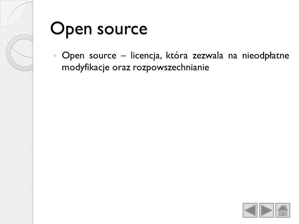 Open source Open source – licencja, która zezwala na nieodpłatne modyfikacje oraz rozpowszechnianie
