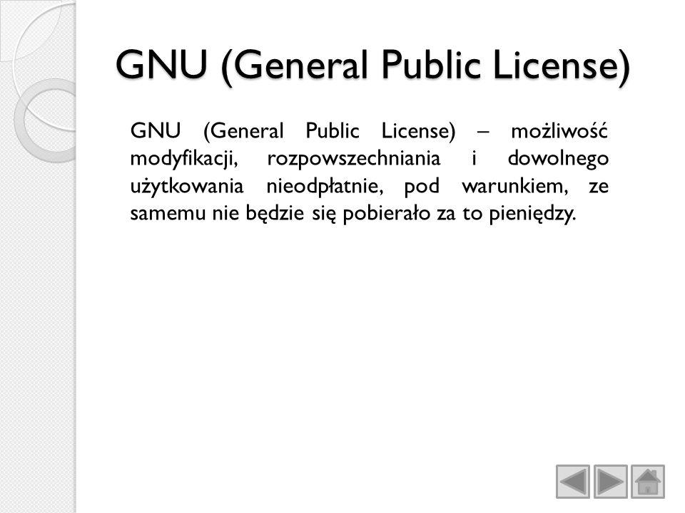 GNU (General Public License) GNU (General Public License) – możliwość modyfikacji, rozpowszechniania i dowolnego użytkowania nieodpłatnie, pod warunkiem, ze samemu nie będzie się pobierało za to pieniędzy.
