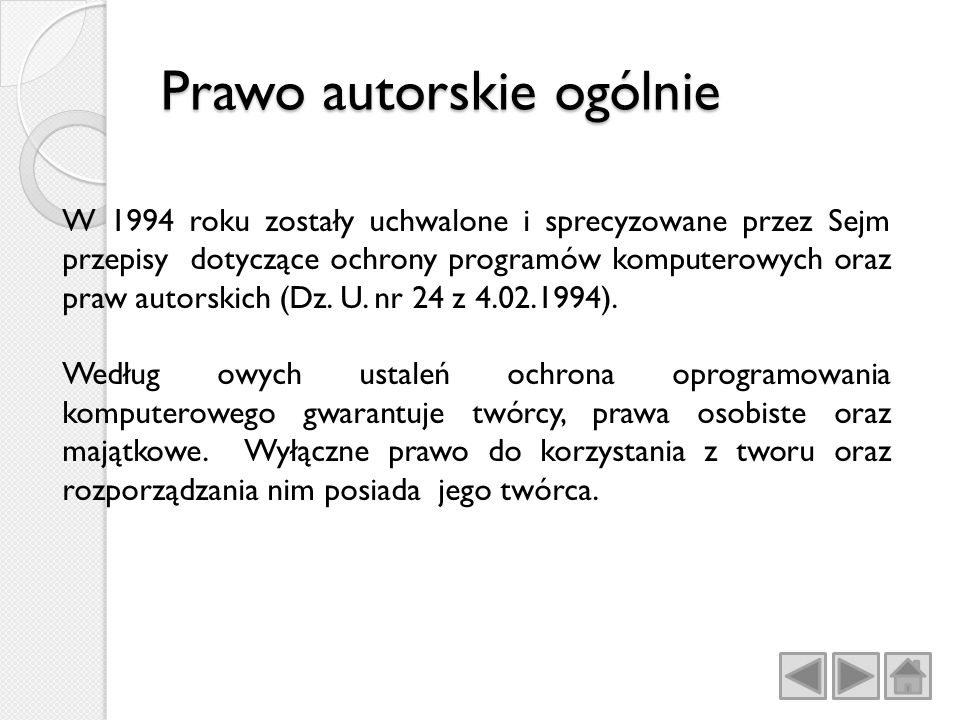 Prawo autorskie ogólnie W 1994 roku zostały uchwalone i sprecyzowane przez Sejm przepisy dotyczące ochrony programów komputerowych oraz praw autorskich (Dz.