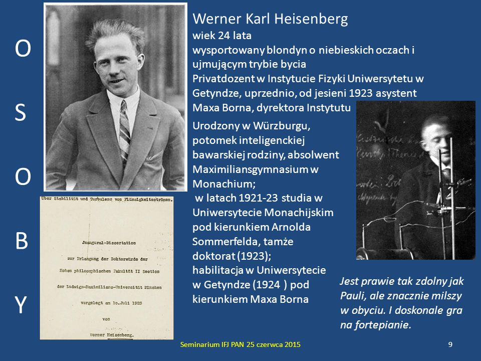 Seminarium IFJ PAN 25 czerwca 201510 OSOBYOSOBY Max Born wiek 43 lata nie najlepszego zdrowia, choruje na astmę Dyrektor Instytutu Fizyki Uniwersytetu w Getyndze, profesor fizyki teoretycznej, szef Katedry Fizyki Teoretycznej Urodzony we Wrocławiu, studiuje matematykę we Wrocławiu, Heidelbergu, Zurichu oraz w Getyndze, w Getyndze doktorat z teorii sprężystości (1906) po kierunkiem Carla Runge (Felix Klein odmówił); habilitacja (z tematyki STW), planowana pod kierunkiem Minkowskiego, z racji przedwczesnej śmierci Minkowskiego dochodzi do skutku pod kierunkiem V.