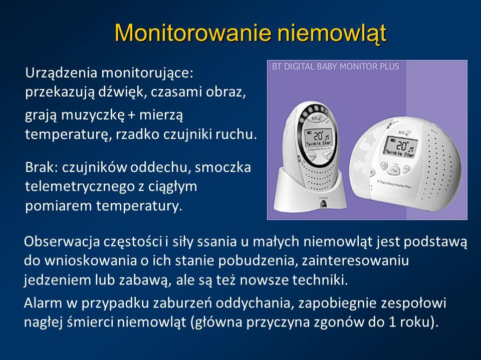 Monitorowanie niemowląt Urządzenia monitorujące: przekazują dźwięk, czasami obraz, grają muzyczkę + mierzą temperaturę, rzadko czujniki ruchu. Brak: c