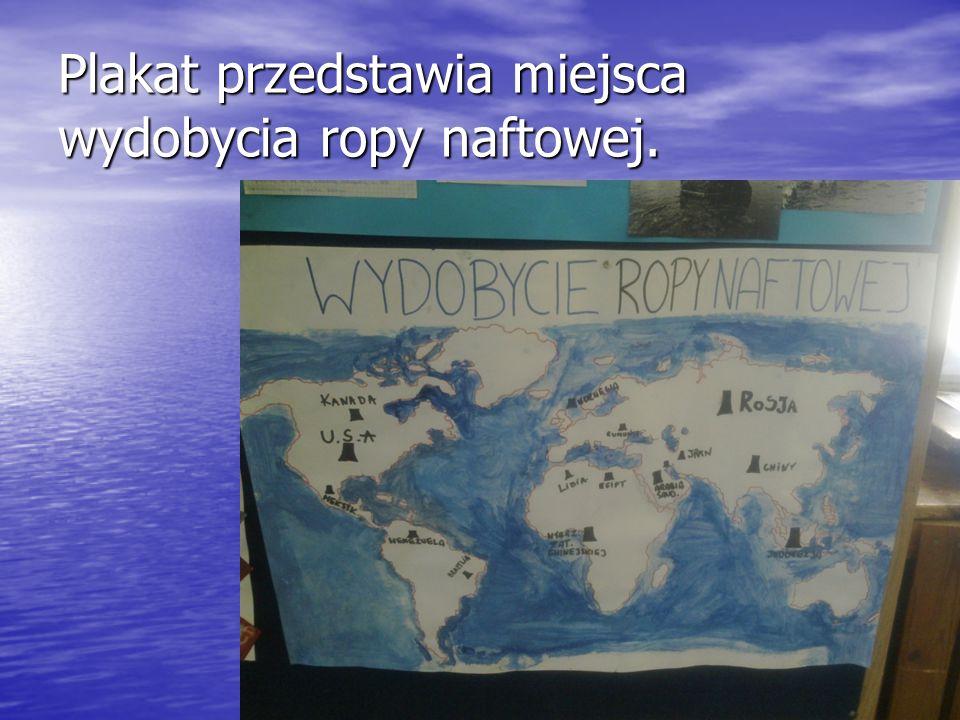 Plakat przedstawia miejsca wydobycia ropy naftowej.