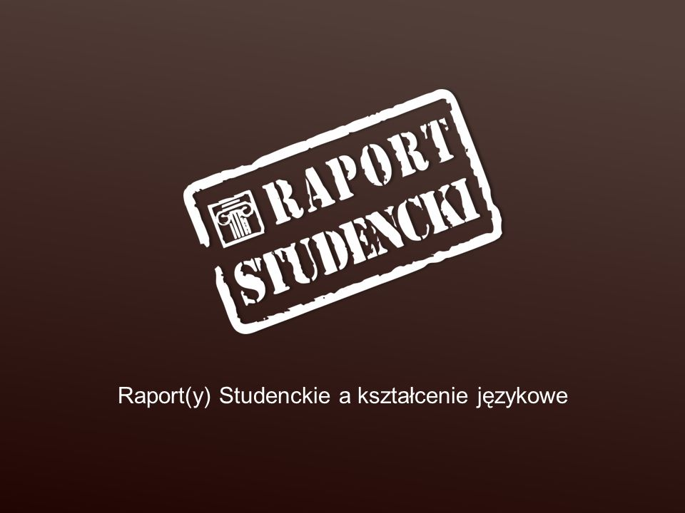 Raport(y) Studenckie a kształcenie językowe