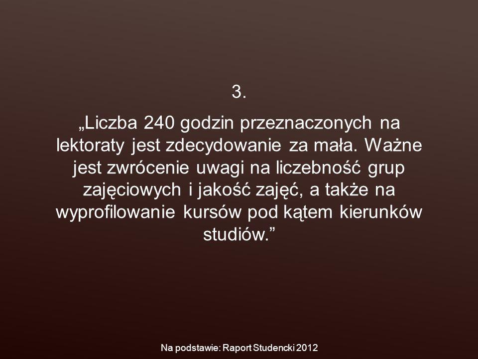 """3. """"Liczba 240 godzin przeznaczonych na lektoraty jest zdecydowanie za mała. Ważne jest zwrócenie uwagi na liczebność grup zajęciowych i jakość zajęć,"""