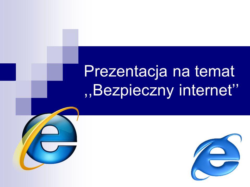 Prezentacja na temat,,Bezpieczny internet''