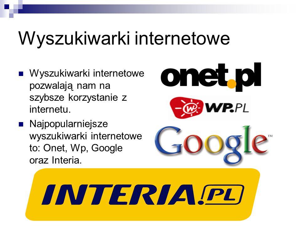 Wyszukiwarki internetowe Wyszukiwarki internetowe pozwalają nam na szybsze korzystanie z internetu. Najpopularniejsze wyszukiwarki internetowe to: One