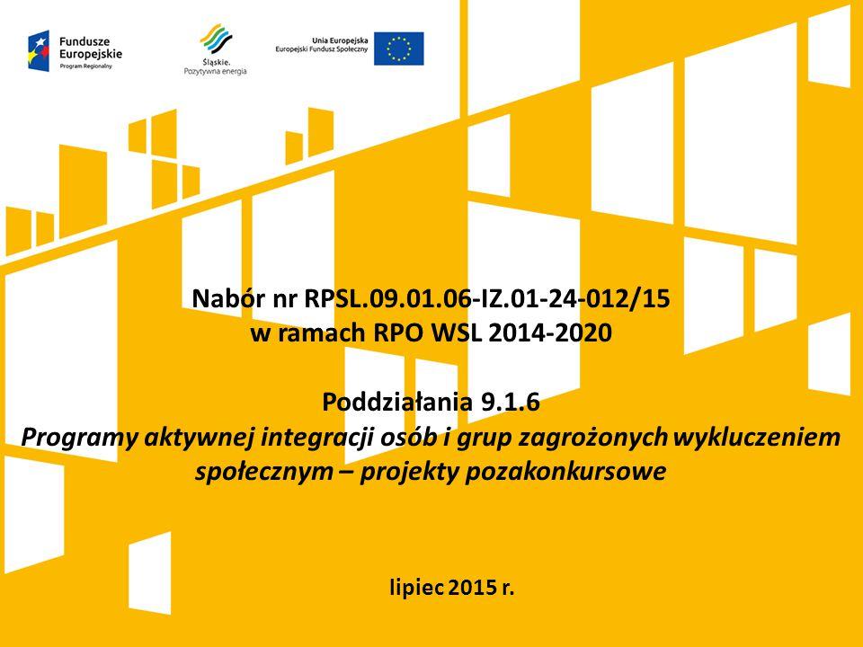 lipiec 2015 r. Nabór nr RPSL.09.01.06-IZ.01-24-012/15 w ramach RPO WSL 2014-2020 Poddziałania 9.1.6 Programy aktywnej integracji osób i grup zagrożony