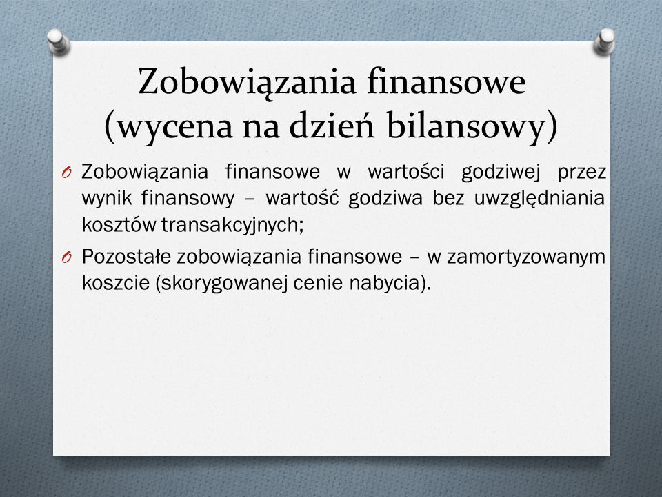 Zobowiązania finansowe (wycena na dzień bilansowy) O Zobowiązania finansowe w wartości godziwej przez wynik finansowy – wartość godziwa bez uwzględnia
