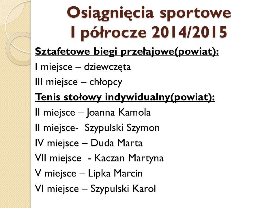 Osiągnięcia sportowe I półrocze 2014/2015 Sztafetowe biegi przełajowe(powiat): I miejsce – dziewczęta III miejsce – chłopcy Tenis stołowy indywidualny