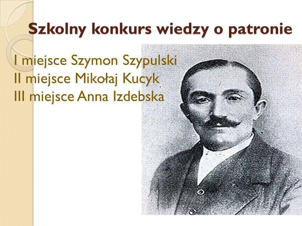 Szkolny konkurs wiedzy o patronie I miejsce Szymon Szypulski II miejsce Mikołaj Kucyk III miejsce Anna Izdebska
