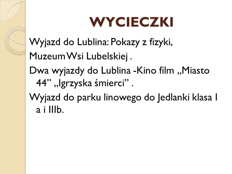 """WYCIECZKI Wyjazd do Lublina: Pokazy z fizyki, Muzeum Wsi Lubelskiej. Dwa wyjazdy do Lublina -Kino film """"Miasto 44"""" """"Igrzyska śmierci"""". Wyjazd do parku"""