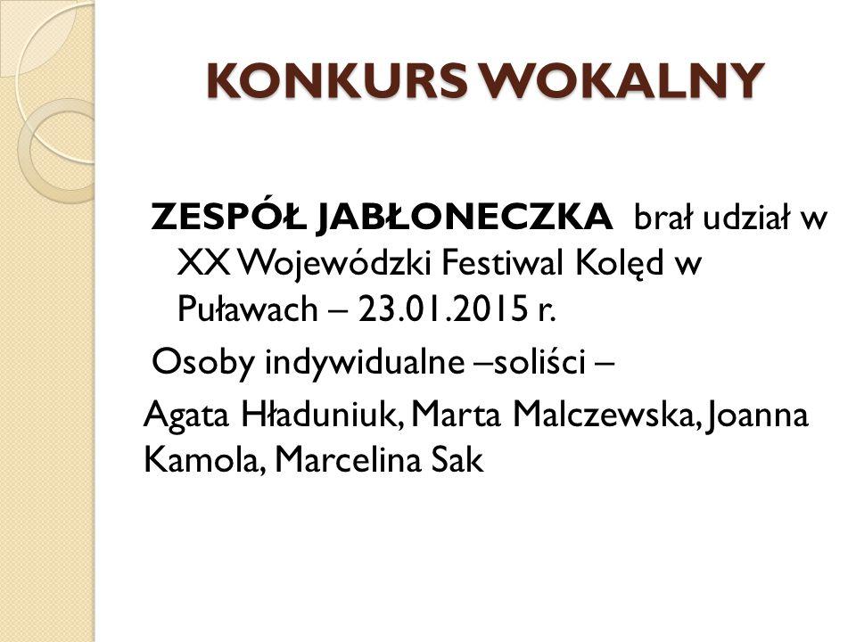 KONKURS WOKALNY ZESPÓŁ JABŁONECZKA brał udział w XX Wojewódzki Festiwal Kolęd w Puławach – 23.01.2015 r. Osoby indywidualne –soliści – Agata Hładuniuk