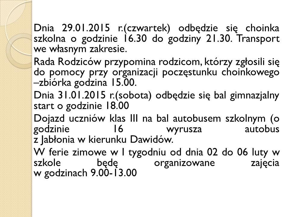 Dnia 29.01.2015 r.(czwartek) odbędzie się choinka szkolna o godzinie 16.30 do godziny 21.30. Transport we własnym zakresie. Rada Rodziców przypomina r