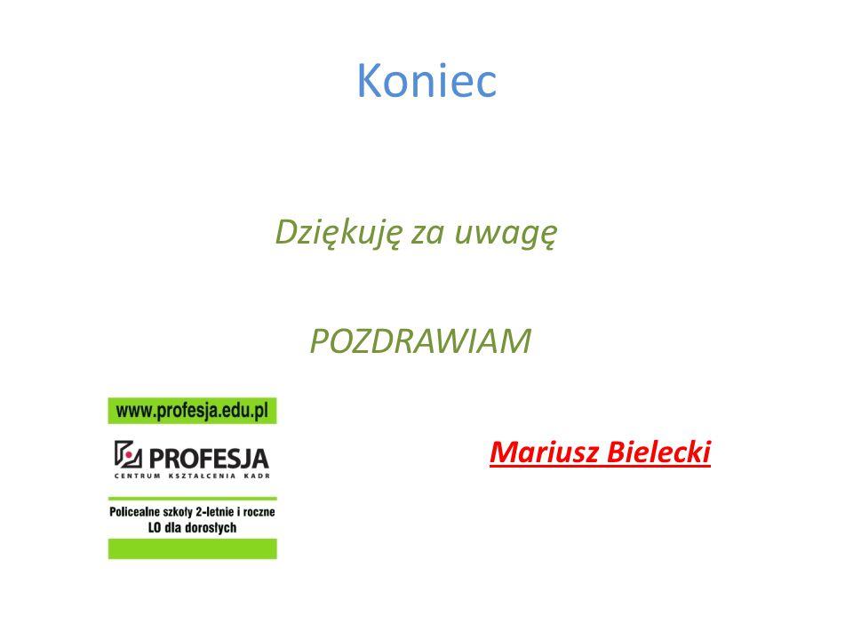 Koniec Dziękuję za uwagę POZDRAWIAM Mariusz Bielecki