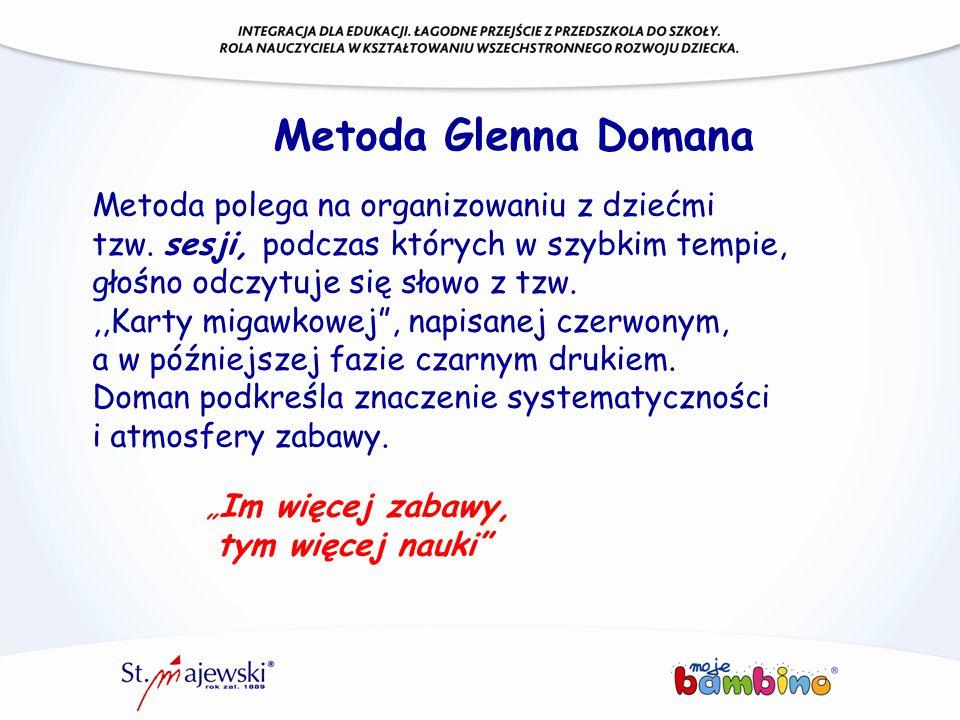 Metoda Glenna Domana Metoda polega na organizowaniu z dziećmi tzw. sesji, podczas których w szybkim tempie, głośno odczytuje się słowo z tzw.,,Karty m