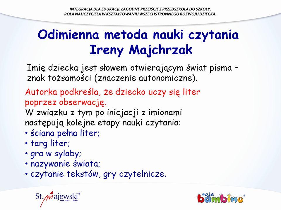Odimienna metoda nauki czytania Ireny Majchrzak Imię dziecka jest słowem otwierającym świat pisma – znak tożsamości (znaczenie autonomiczne). Autorka