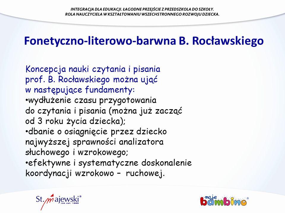 Fonetyczno-literowo-barwna B. Rocławskiego Koncepcja nauki czytania i pisania prof. B. Rocławskiego można ująć w następujące fundamenty: wydłużenie cz