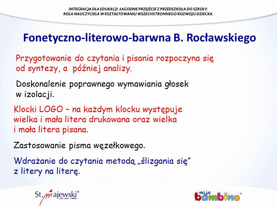Fonetyczno-literowo-barwna B. Rocławskiego Przygotowanie do czytania i pisania rozpoczyna się od syntezy, a później analizy. Doskonalenie poprawnego w