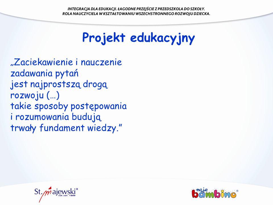 """Projekt edukacyjny """"Zaciekawienie i nauczenie zadawania pytań jest najprostszą drogą rozwoju (…) takie sposoby postępowania i rozumowania budują trwał"""