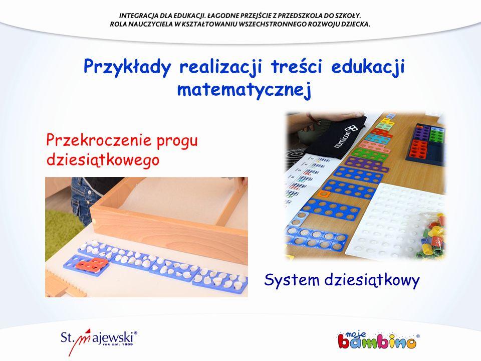 Przykłady realizacji treści edukacji matematycznej Przekroczenie progu dziesiątkowego System dziesiątkowy