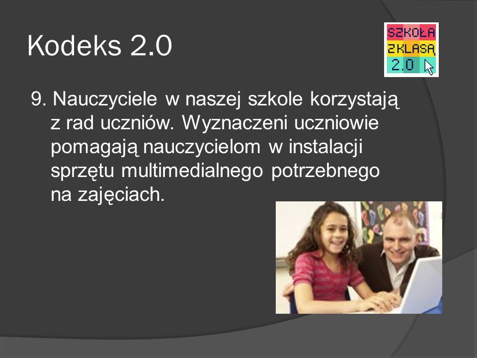 Kodeks 2.0 9. Nauczyciele w naszej szkole korzystają z rad uczniów. Wyznaczeni uczniowie pomagają nauczycielom w instalacji sprzętu multimedialnego po