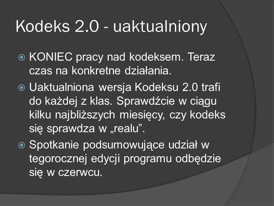 Kodeks 2.0 - uaktualniony  KONIEC pracy nad kodeksem. Teraz czas na konkretne działania.  Uaktualniona wersja Kodeksu 2.0 trafi do każdej z klas. Sp