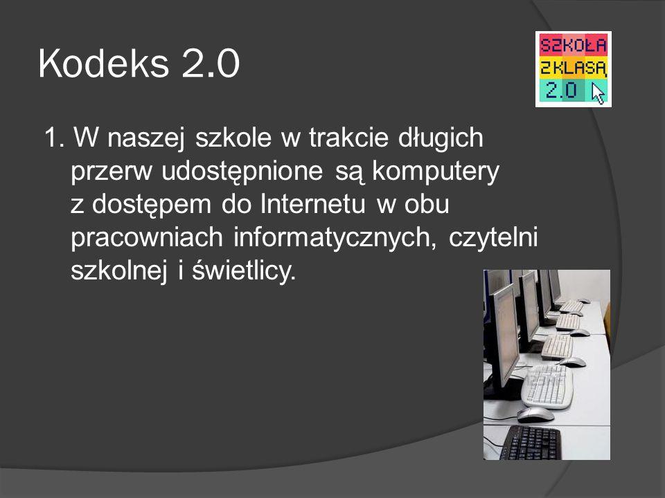 Kodeks 2.0 1. W naszej szkole w trakcie długich przerw udostępnione są komputery z dostępem do Internetu w obu pracowniach informatycznych, czytelni s