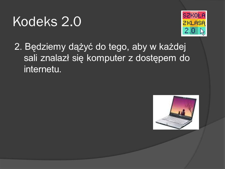 Kodeks 2.0 2. Będziemy dążyć do tego, aby w każdej sali znalazł się komputer z dostępem do internetu.