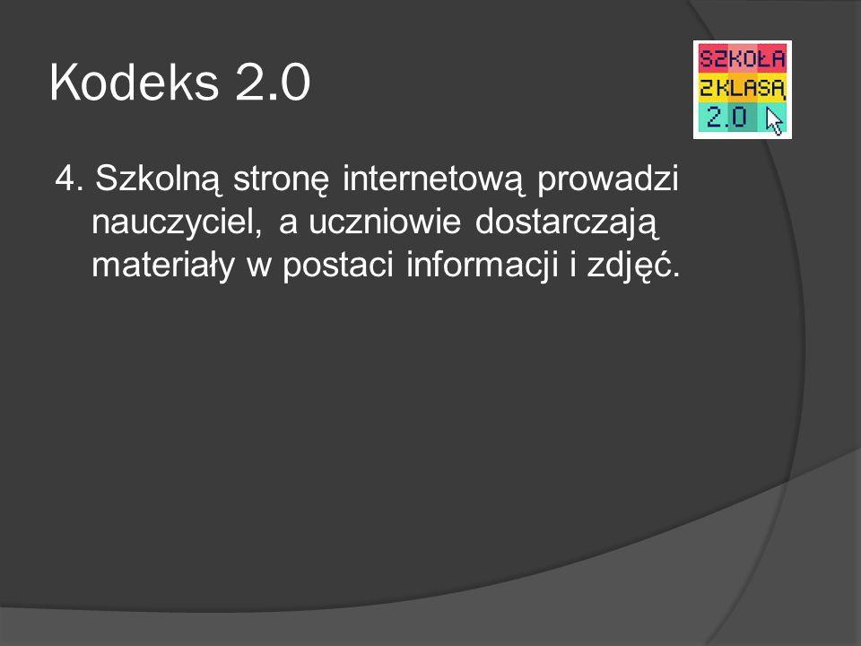 Kodeks 2.0 4. Szkolną stronę internetową prowadzi nauczyciel, a uczniowie dostarczają materiały w postaci informacji i zdjęć.