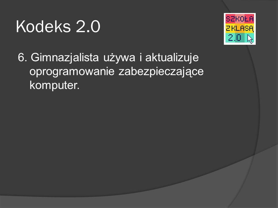 Kodeks 2.0 6. Gimnazjalista używa i aktualizuje oprogramowanie zabezpieczające komputer.